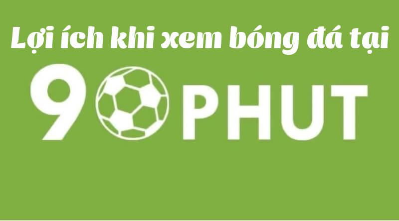 LOI ICH KHI XEM TRUC TUYEN BONG DA TAI 90PHUT VN LIVE